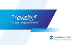Trabecular Metal™ Technology