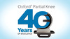 Oxford® Partial Knee, 40 Years of Excellence