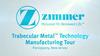 Trabecular Metal™ Technology Manufacturing Tour